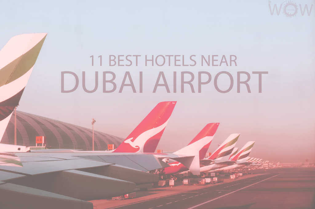 11 Best Hotels Near Dubai Airport