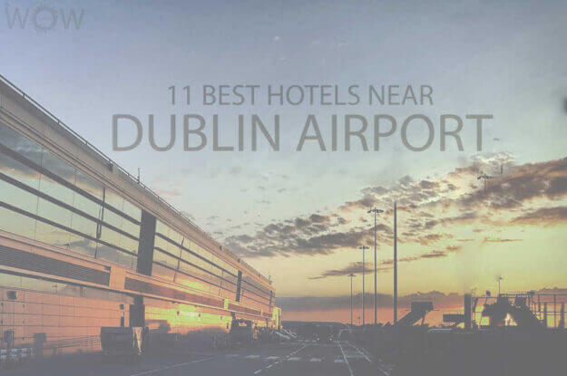 11 Best Hotels Near Dublin Airport