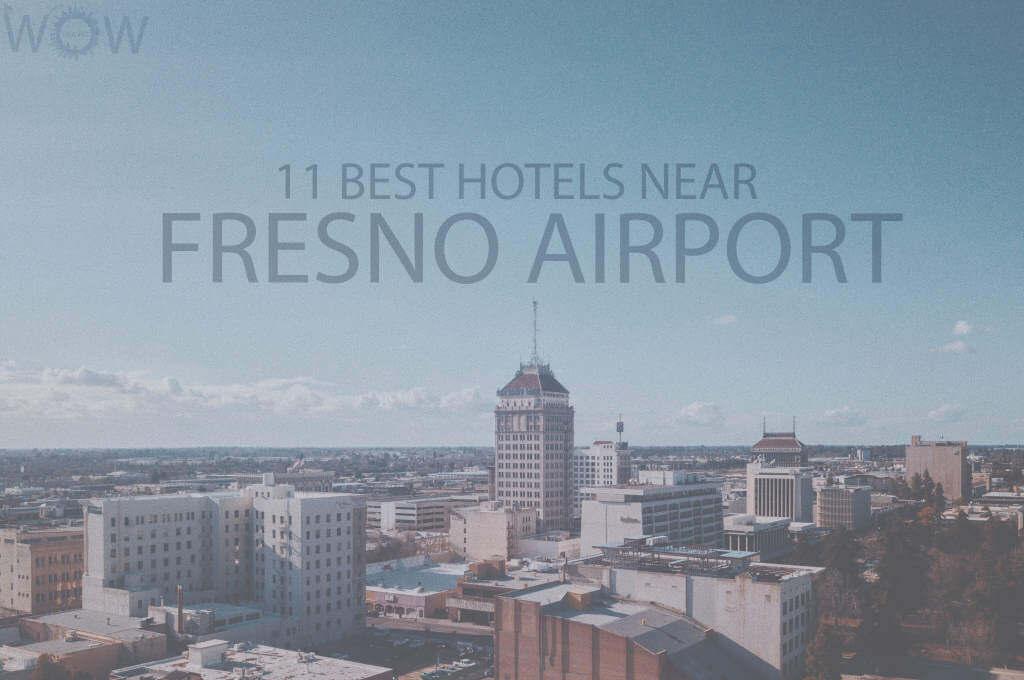 11 Best Hotels Near Fresno Airport