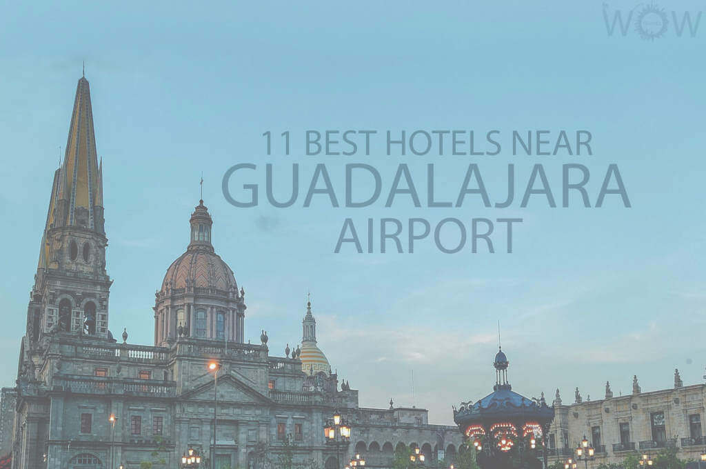 11 Best Hotels Near Guadalajara Airport