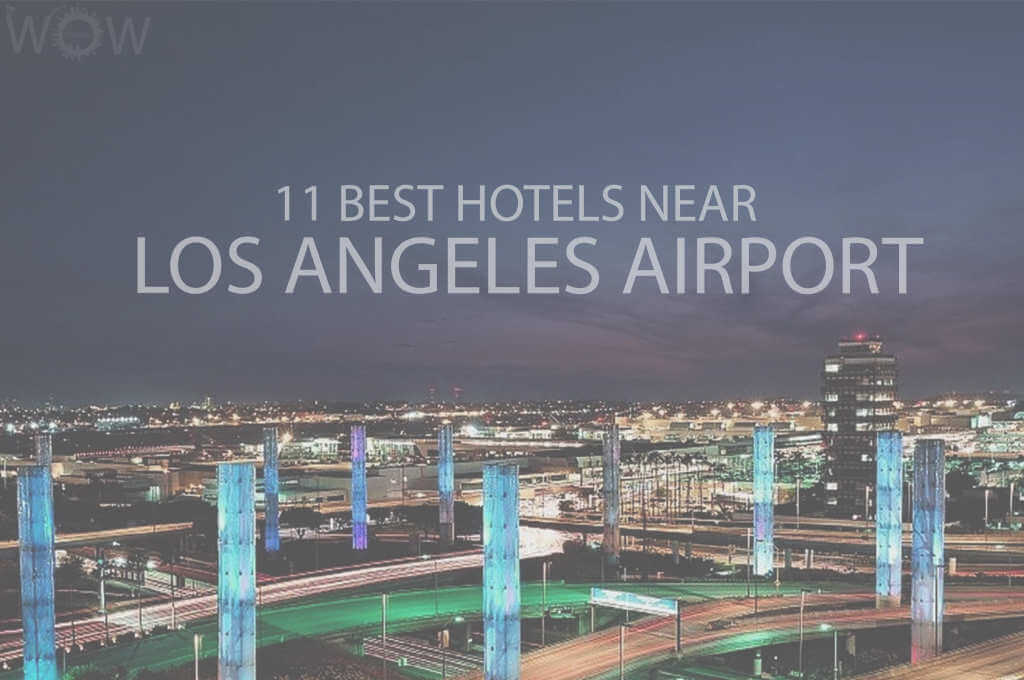11 Best Hotels Near Los Angeles Airport