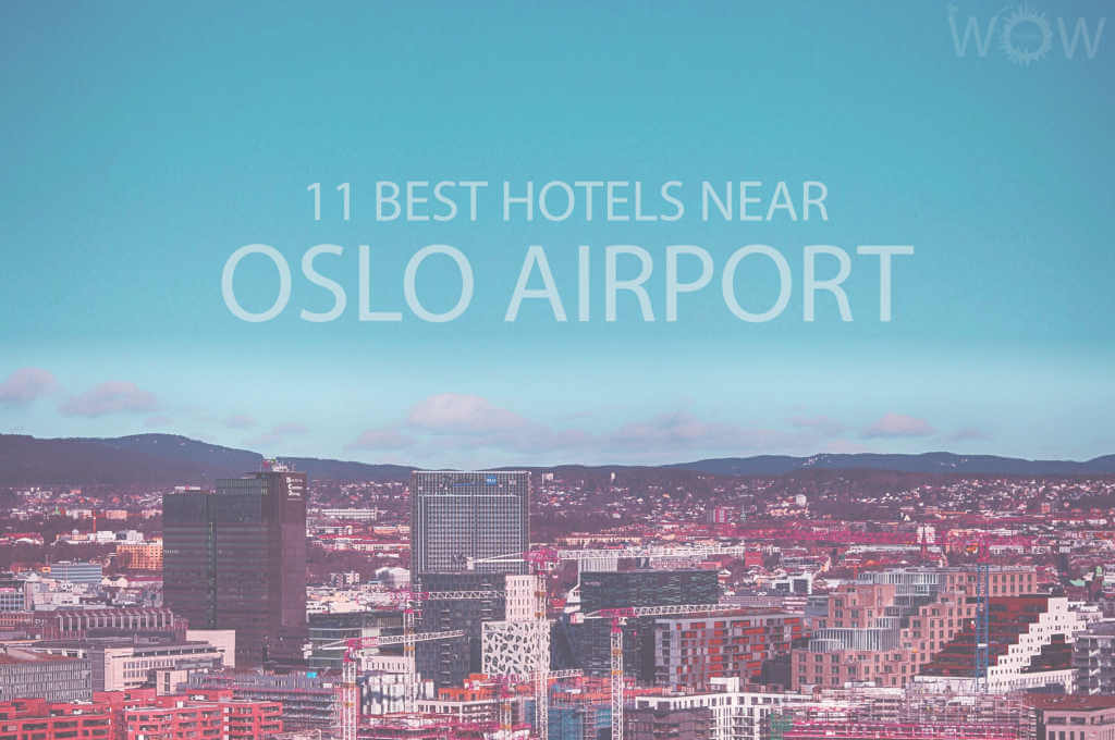 11 Best Hotels Near Oslo Airport