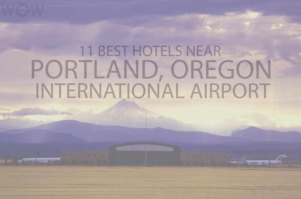 11 Best Hotels Near Portland, Oregon International Airport