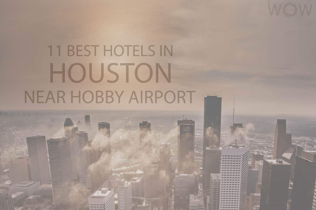 11 Best Hotels in Houston Near Hobby Airport