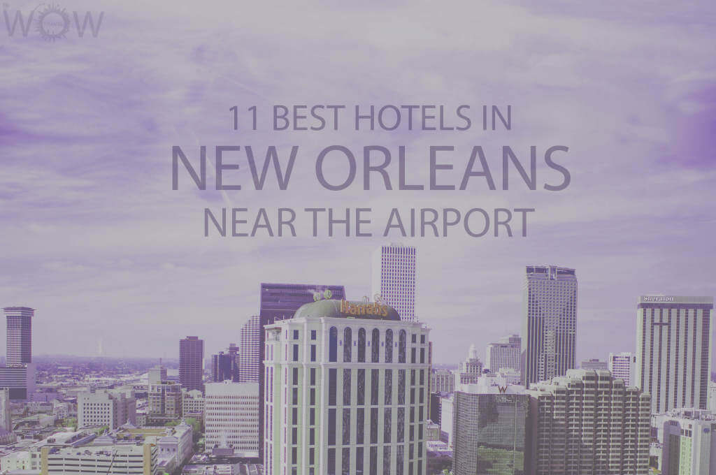11 Best Hotels in New Orleans near the Airport