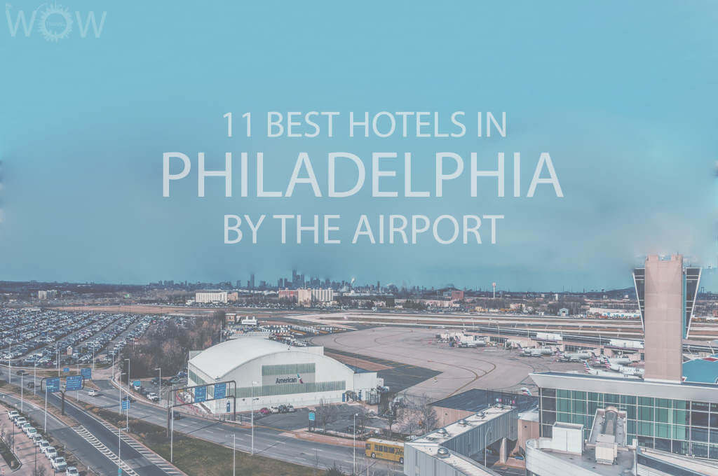 11 Best Hotels in Philadelphia by the Airport
