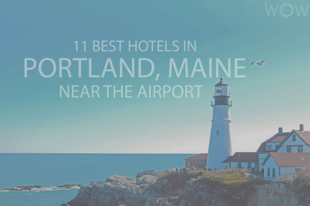 11 Best Hotels in Portland, Maine Near The Airport