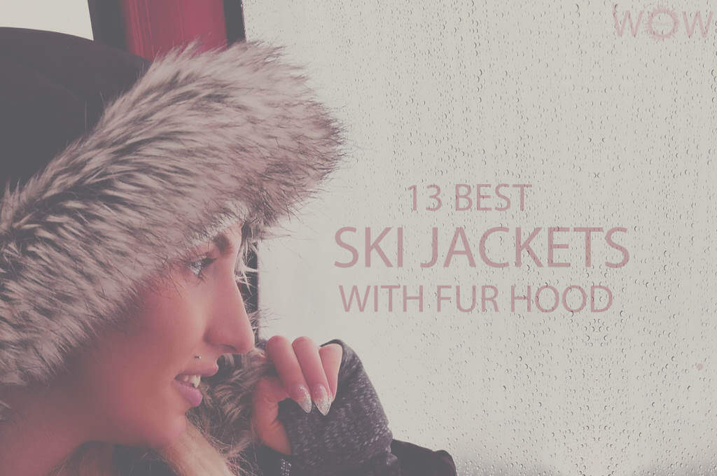 13 Best Ski Jackets with Fur Hood