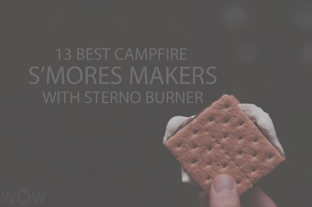 13 Best Campfire S'mores Makers with Sterno Burner