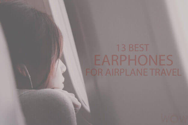13 Best Earphones for Airplane Travel