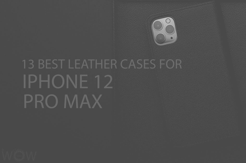 13 Best Leather Cases for iPhone 12 Pro Max