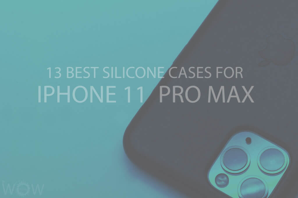 13 Best Silicone Cases for iPhone 11 Pro Max