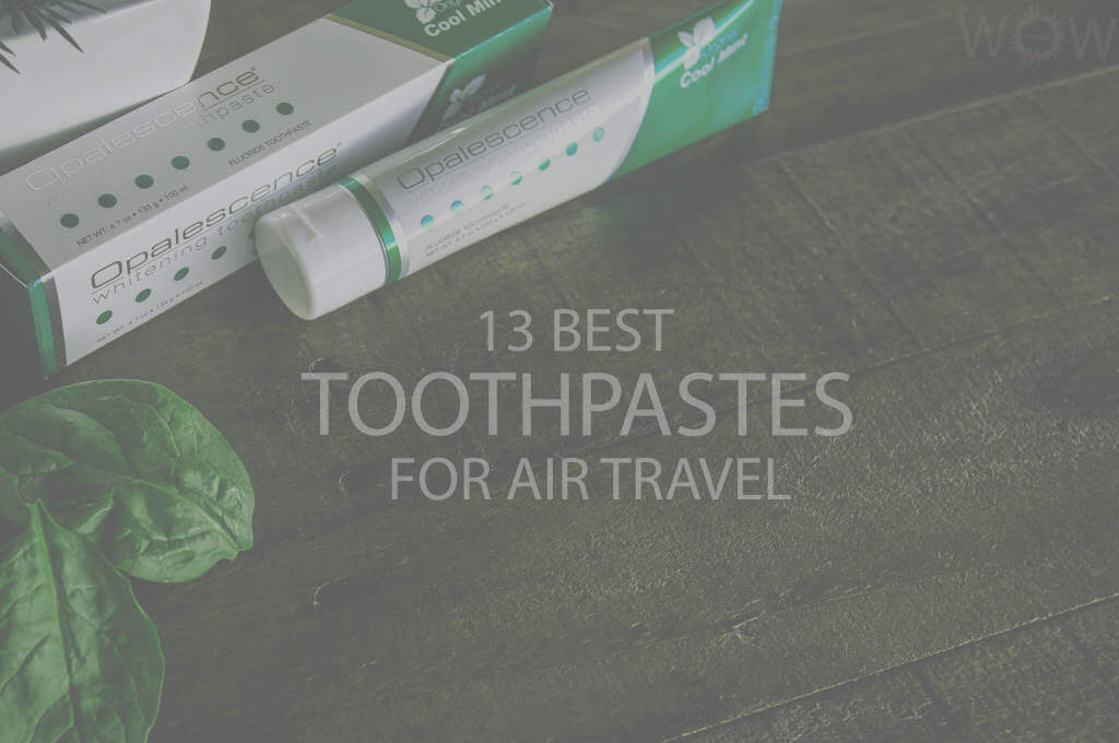 13 Best Toothpastes for Air Travel