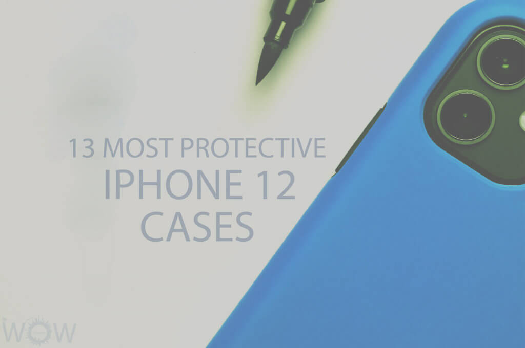 13 Most Protective iPhone 12 Cases