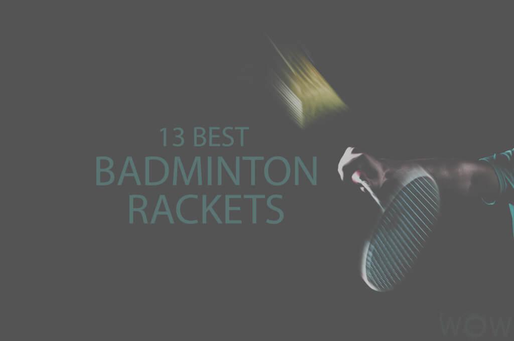 13 Best Badminton Rackets