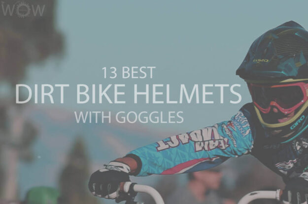 13 Best Dirt Bike Helmets with Goggles