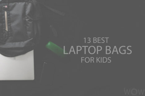 13 Best Laptop Bags For Kids