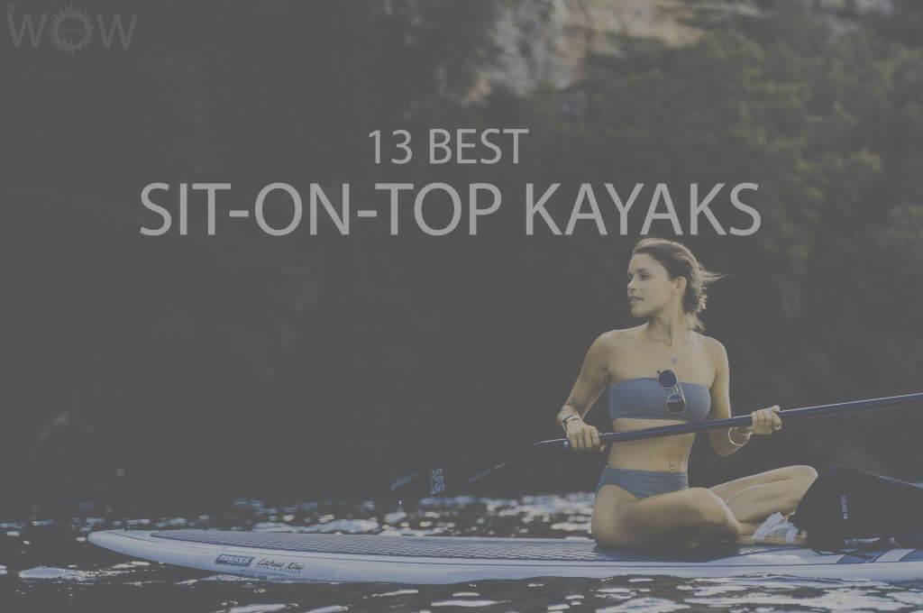 13 Best Sit-On-Top Kayaks
