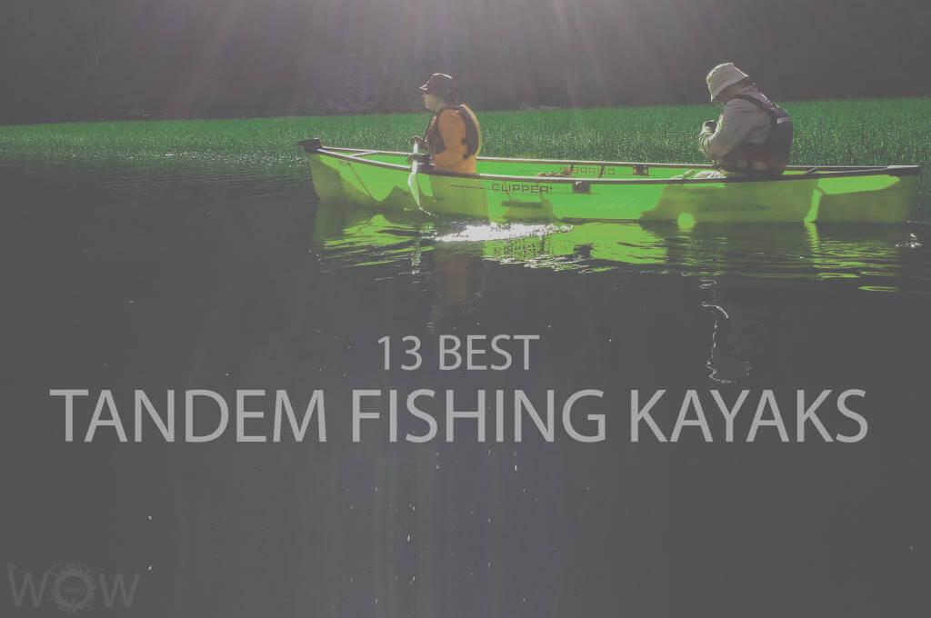13 Best Tandem Fishing Kayak