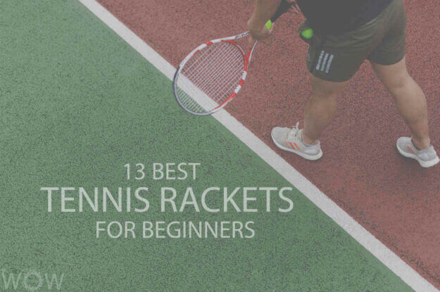 13 Best Tennis Rackets For Beginners