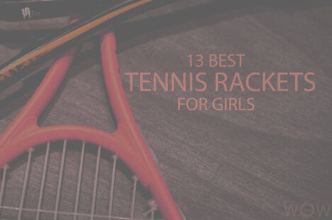 13 Best Tennis Rackets For Girls
