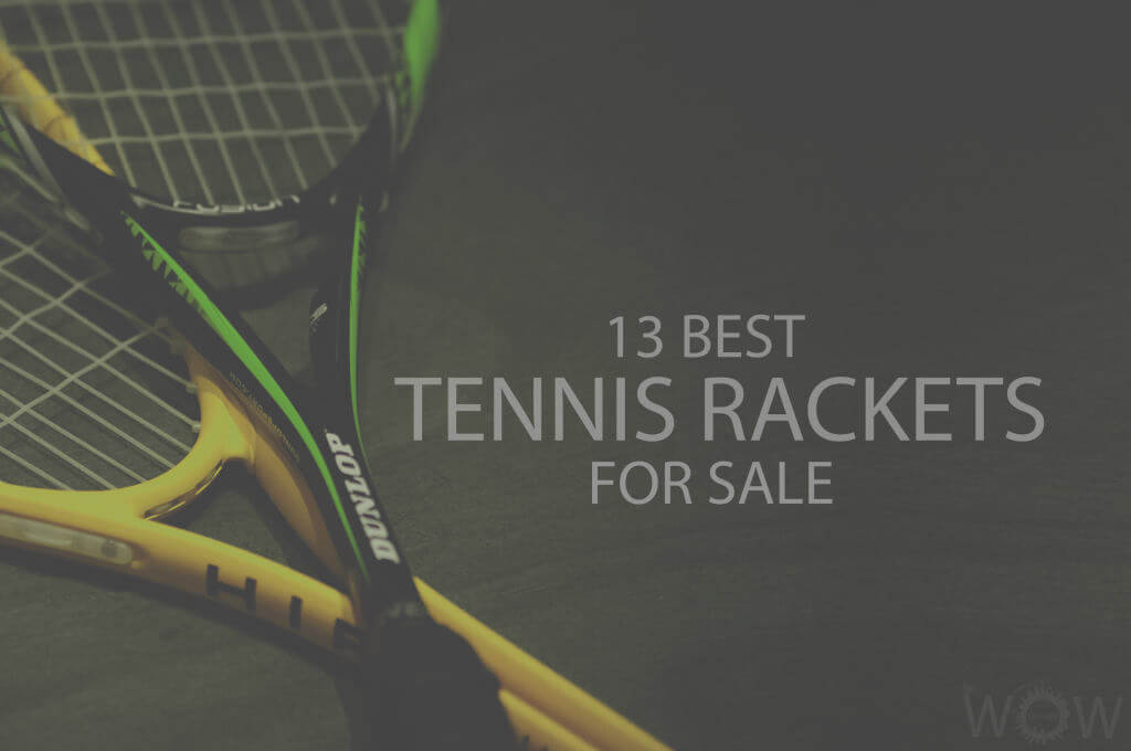 13 Best Tennis Rackets For Sale