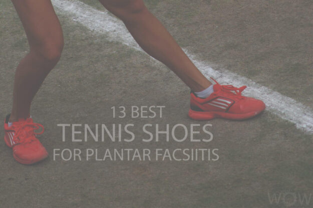 13 Best Tennis Shoes For Plantar Fasciitis