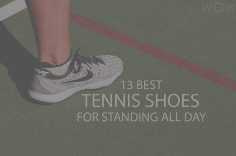 13 Best Tennis Shoes For Standing All Day