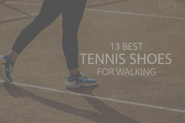 13 Best Tennis Shoes For Walking