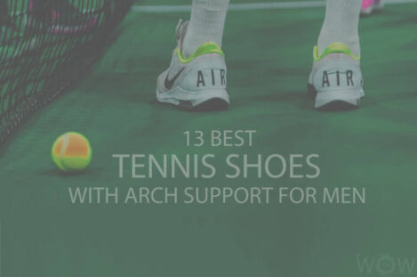 13 Best Tennis Shoes With Arch Support For Men
