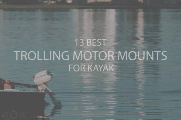 13 Best Trolling Motor Mounts For Kayak