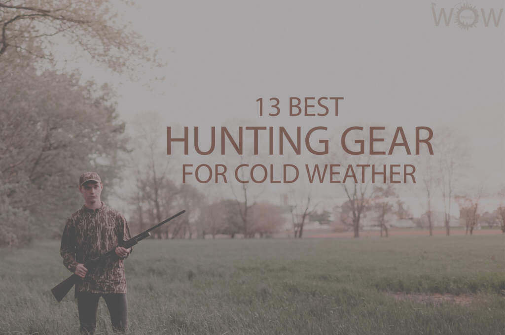 13 Best Hunting Gear For Cold Weather