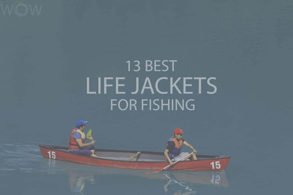 13 Best Life Jackets For Fishing