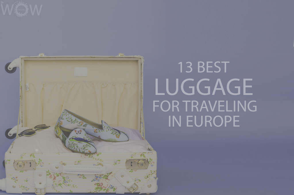 13 Best Luggage For Traveling In Europe