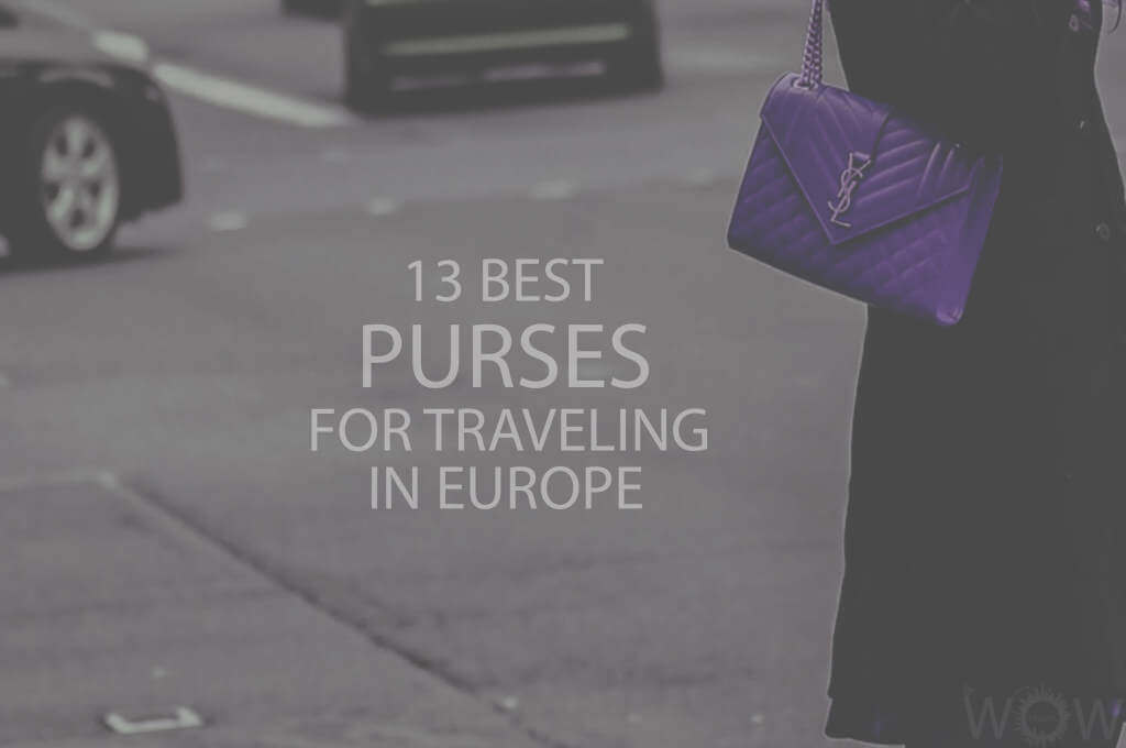 13 Best Purses For Traveling In Europe