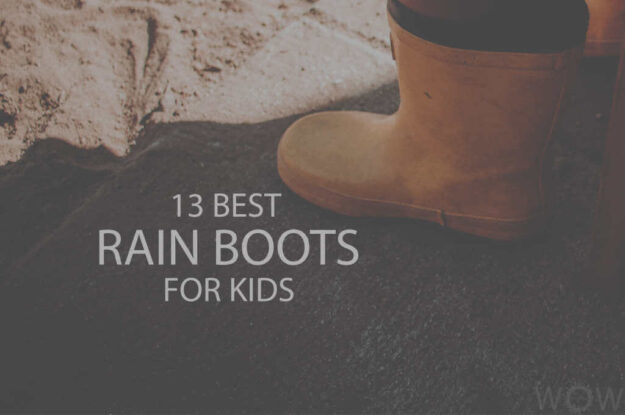 13 Best Rain Boots For Kids