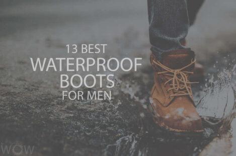 13 Best Waterproof Boots For Men