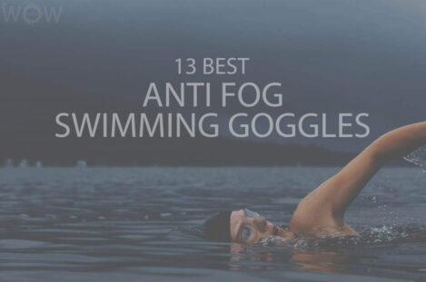 13 Best Anti Fog Swimming Goggles
