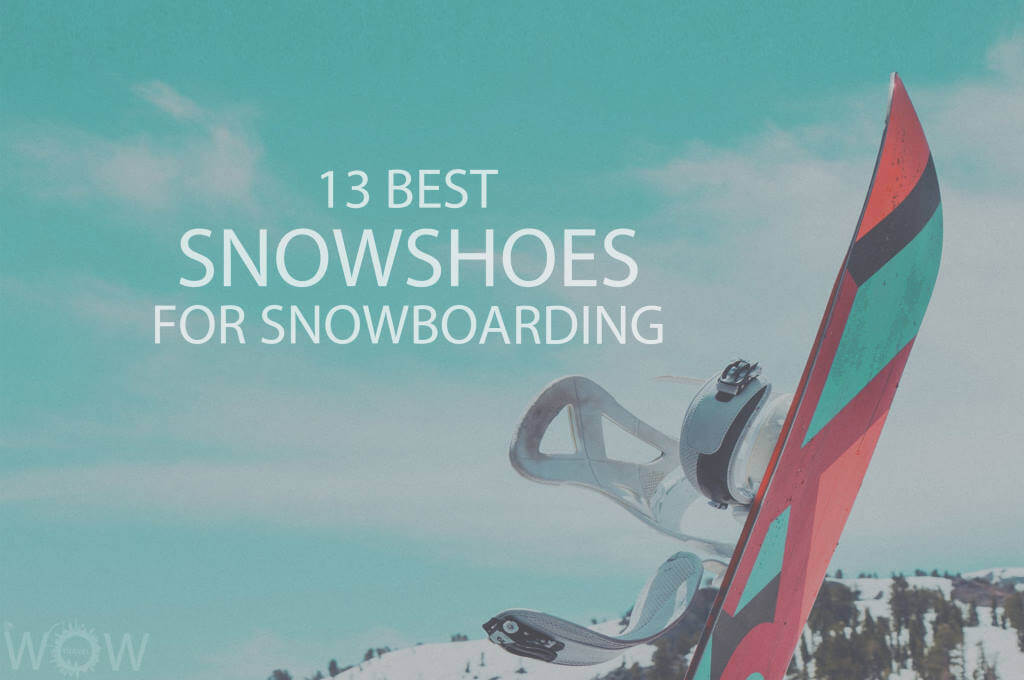 13 Best Snowshoes for Snowboarding
