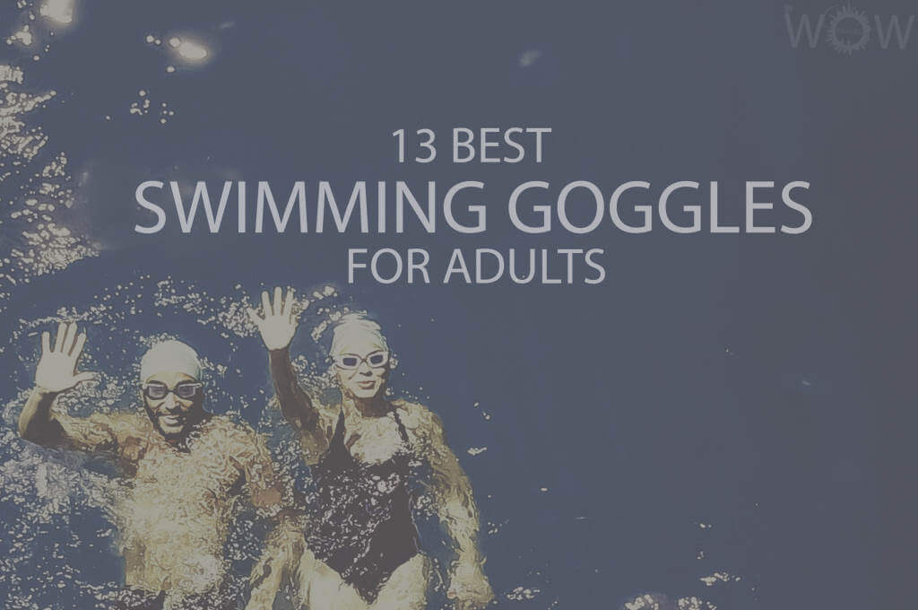 13 Best Swimming Goggles for Adults