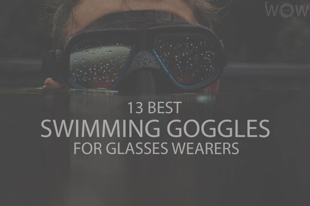 13 Best Swimming Goggles for Glasses Wearers