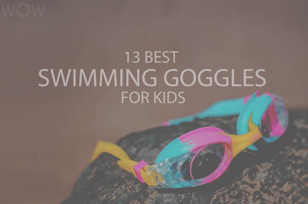 13 Best Swimming Goggles for Kids