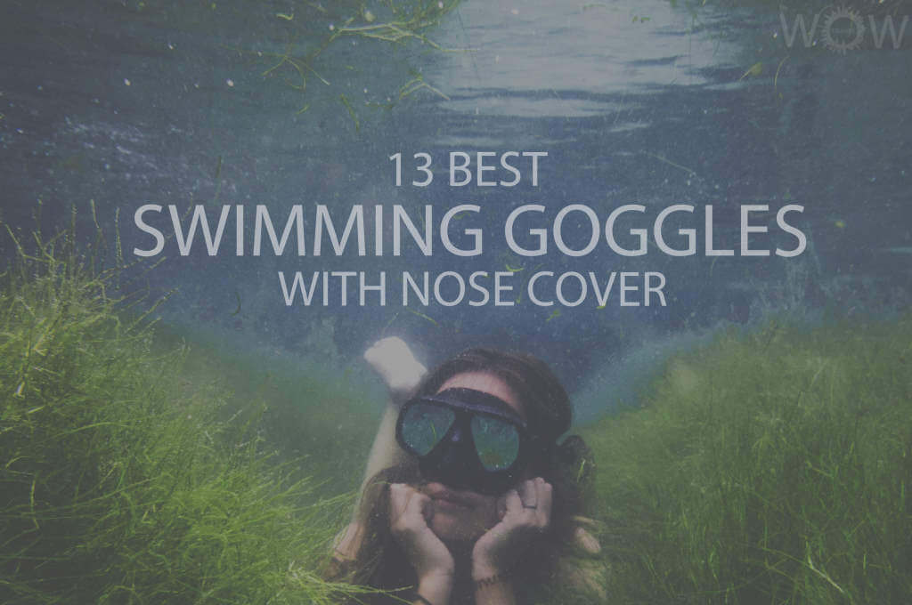 13 Best Swimming Goggles with Nose Cover