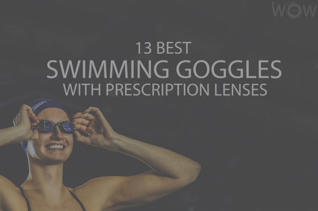 13 Best Swimming Goggles with Prescription Lenses