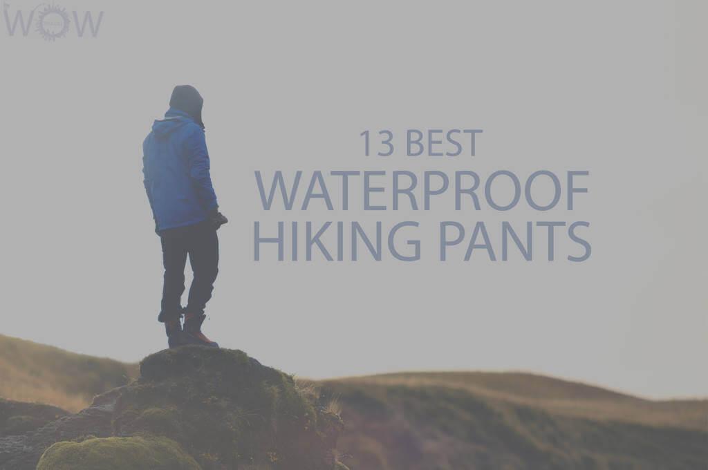 13 Best Waterproof Hiking Pants