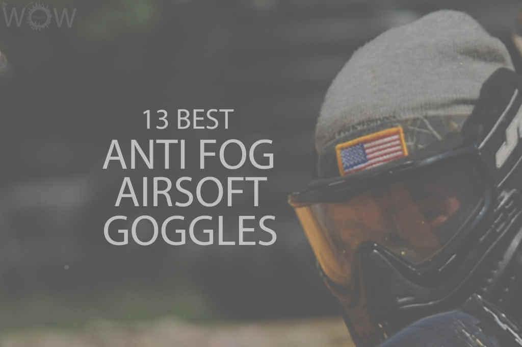 13 Best Anti Fog Airsoft Goggles
