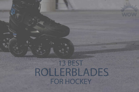 13 Best Rollerblades for Hockey
