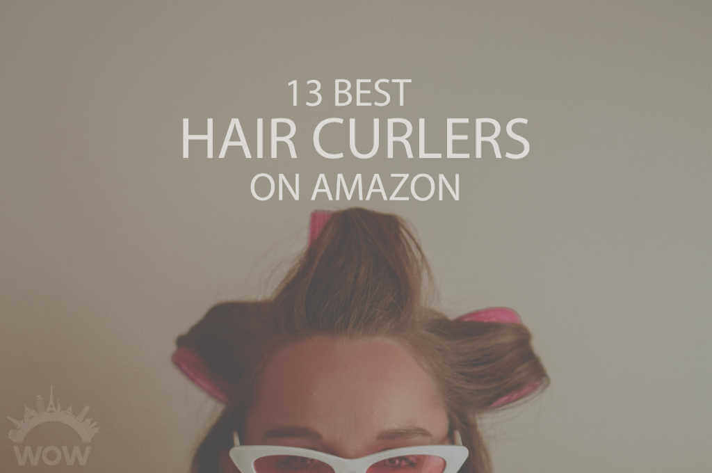 13 Best Hair Curlers on Amazon