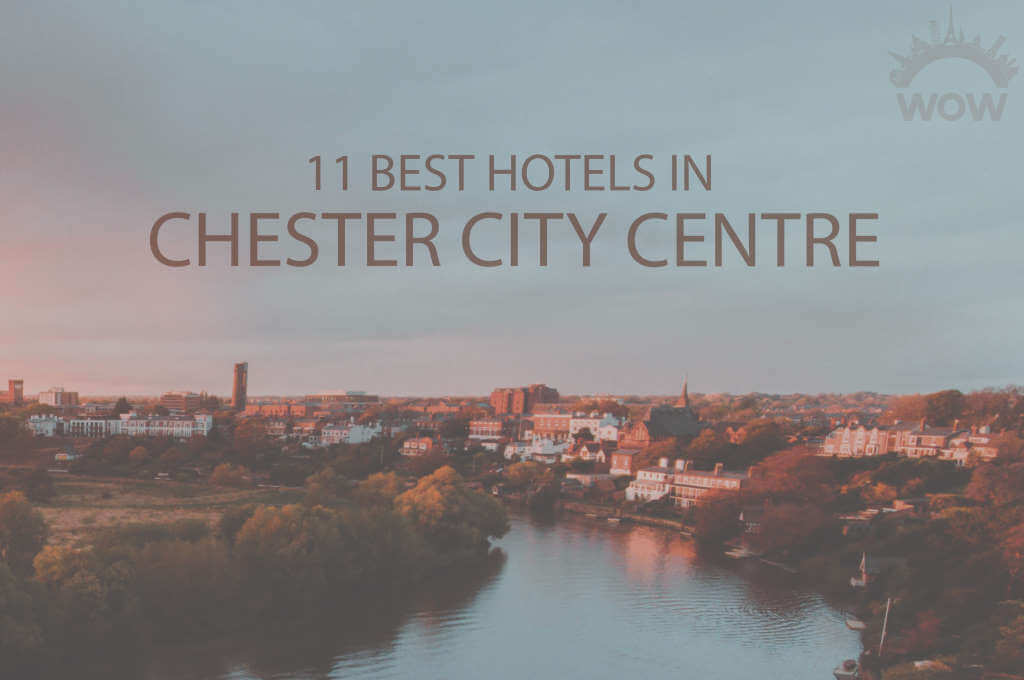 11 Best Hotels in Chester City Centre