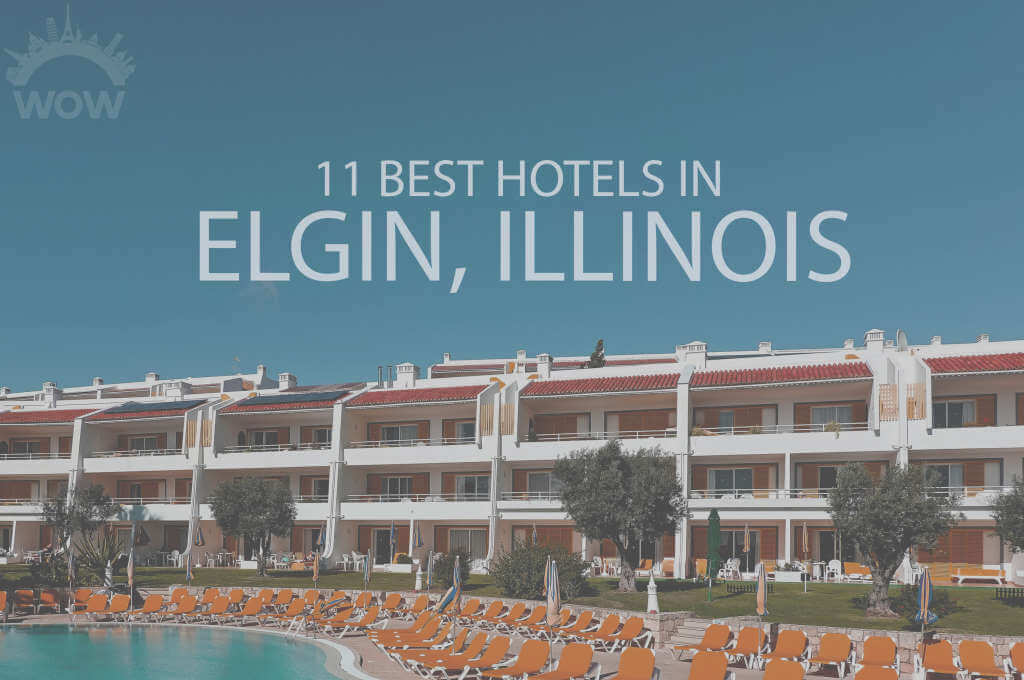 11 Best Hotels in Elgin, Illinois
